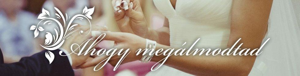 Esküvő ahogy megálmodtad